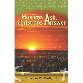 Muslims Ask, Christians Answer: Christian W. Troll SJ: 9781565484306: Books
