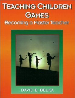 Teaching Children Games: Becoming a Master Teacher (American Master Teacher Program (Amtp) Content Series): David E. Belka: 9780873224819: Books