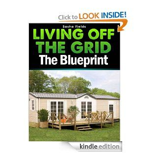 Living Off The Grid: The Blueprint to Sustainable Living & Becoming Self Sufficient eBook: Sasha Fields: Kindle Store