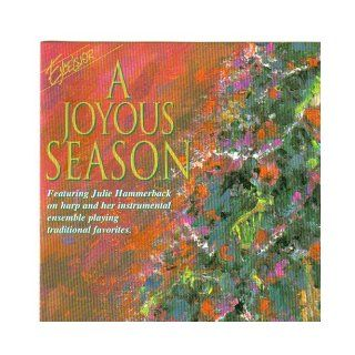 A Joyous Season Featuring Julie Hammerback on Harp: Joy to the World, We Three Kings / I Saw Three Ships, the First Noel, Away in a Manger, Ave Maria, Deck the Halls, Silent Night, O Come O Come Emmanuel / What Child Is This, Laudation, Christmas Medley, S
