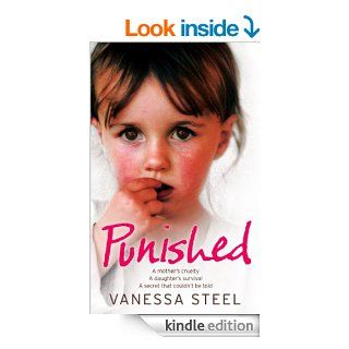 Punished: A mother's cruelty. A daughter's survival. A secret that couldn't be told. eBook: Vanessa Steel: Kindle Store