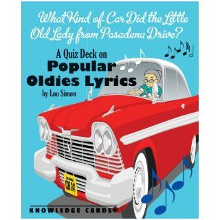 What Kind of Car Did the Little Old Lady From Pasadena Drive? Popular Oldies Lyrics Knowledge Cards Quiz Deck Lou Simon 9780764948657 Books