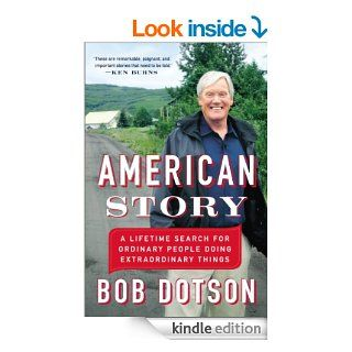 American Story: A Lifetime Search for Ordinary People Doing Extraordinary Things eBook: Bob Dotson: Kindle Store