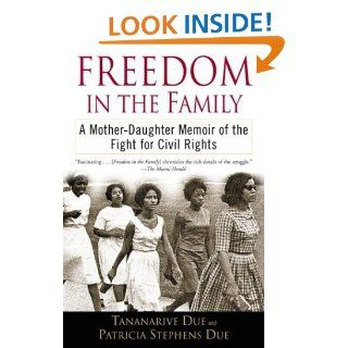 Freedom in the Family A Mother Daughter Memoir of the Fight for Civil Rights Tananarive Due, Patricia Stephens Due 9780345447340 Books