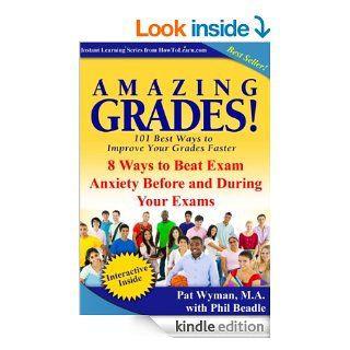 Amazing Grades: 8 Ways to Beat Exam Anxiety Before and During Your Exams (Amazing Grades: 101 Best Ways to Improve Your Grades Faster) eBook: Pat Wyman, Phil Beadle: Kindle Store