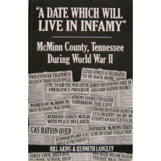 """""""A Date Which Will Live in Infamy"""", McMinn County, Tennessee, During World War II Bill Akins, Kenneth Langley Books"""