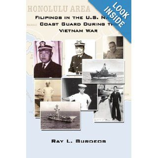 Filipinos in the U.S. Navy & Coast Guard During the Vietnam War: Ray L. Burdeos: 9781434361424: Books