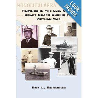 Filipinos in the U.S. Navy & Coast Guard During the Vietnam War: Ray L. Burdeos: 9781434361424: Books