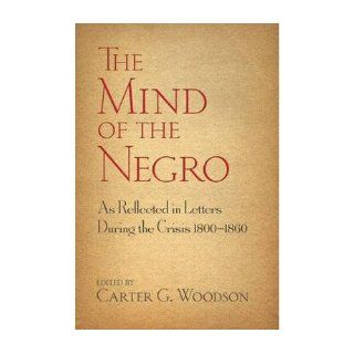 The Mind of the Negro as Reflected in Letters During the Crisis 1800 1860 (Paperback)   Common: Edited by Carter G. Woodson: 0884885522396: Books