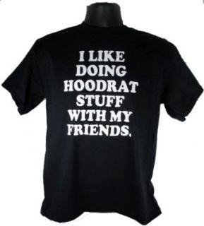 I Like Doing Hoodrat Stuff With My Friends Adult Black T Shirt Shirt Tee: Clothing