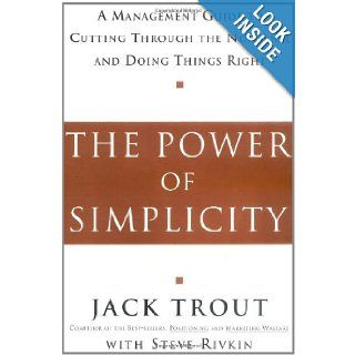 The Power Of Simplicity: A Management Guide to Cutting Through the Nonsense and Doing Things Right: Jack Trout: 9780071373326: Books
