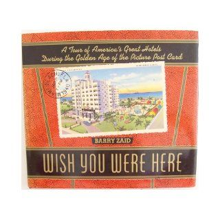 Wish You Were Here: A Tour of America's Great Hotels During the Golden Age of the Picture Post Card: Barry Zaid: 9780517580097: Books