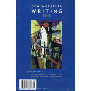 New American Writing: Especially Featuring Russian Absurdist Poetry of the 1930's and Tymoteusz Karpowicz: Solving Spaces (Number 20): Eugene Ostashevsky, Aleksandr Vvedensky, Nikolai Zabolotsky, Daniil Kharms, Milcho Manchevski, Josip Novakovich, Susa