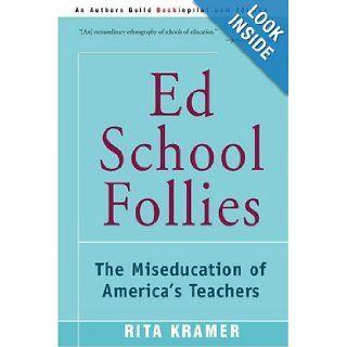 Ed School Follies The Miseducation of America's Teachers Rita Kramer 9780595153244 Books