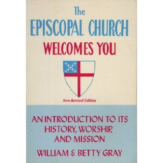The Episcopal Church Welcomes You An Introduction to its History, Worship, and Mission William & Betty Gray 9780816420872 Books