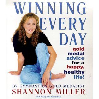 Winning Every Day: Shannon Miller: 9780553097764: Books