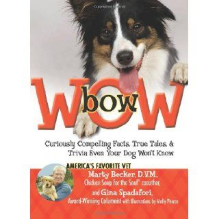 bowWOW!: Curiously Compelling Facts, True Tales, and Trivia Even Your Dog Won't Know: Gina Spadafori, Marty Becker D.V.M., Molly Pearce: 9780757306235: Books