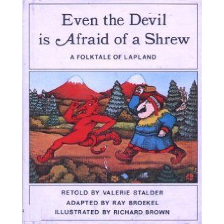 Even the Devil Is Afraid of a Shrew: A Folktale of Lapland: Valerie Stalder, Richard Eric Brown: 9780201071887: Books