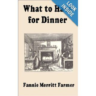 What to Have for Dinner Fannie Merritt Farmer 9781589636644 Books