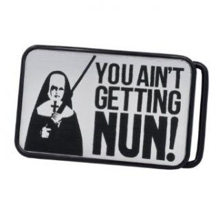 You Ain't Getting NUN Funny Pun Joke Brushed Metal Aluminum Belt Buckle BLACK Clothing