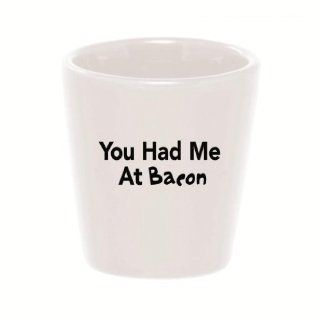 Mashed Mugs   You Had Me At Bacon (Black Print)   Ceramic Shot Glass Kitchen & Dining