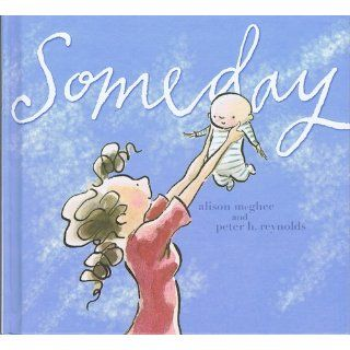 Someday: Alison McGhee, Peter H. Reynolds: 9781416928119:  Children's Books