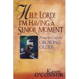 Help, Lord! I'm Having a Senior Moment: Notes to God on Growing Older: Karen O'Connor: 9781569552797: Books