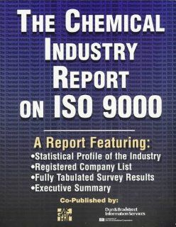 Chemical Industry Report on ISO 9000 A Report Featuring Statistical Profile of the Industry, Registerd Company List, Fully Tabulated Survey Results, (9780786311651) Dun & Bradstreet Information Services St Books