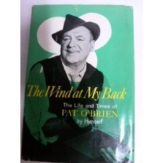 Wind At My Back: Life and Times of Pat O'Brien by himself: Pat O'Brien: Books