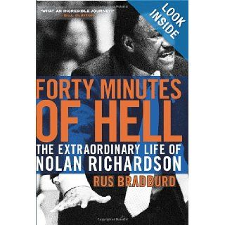 Forty Minutes of Hell The Extraordinary Life of Nolan Richardson Rus Bradburd 9780061690464 Books