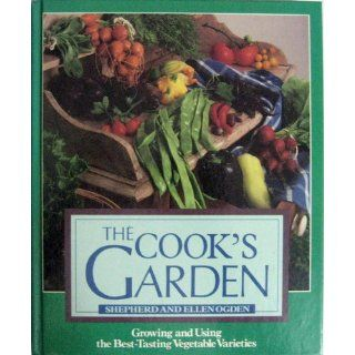 The Cook's Garden: Shepherd and Ellen Ogden: 9780878577613: Books