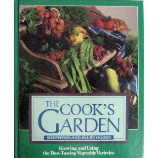The Cook's Garden: Shepherd and Ellen Ogden: 9780878577613: Books