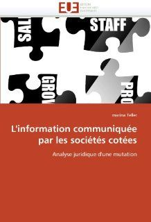 L'information communiqu�e par les soci�t�s cot�es: Analyse juridique d'une mutation (French Edition) (9786131534904): marina Teller: Books