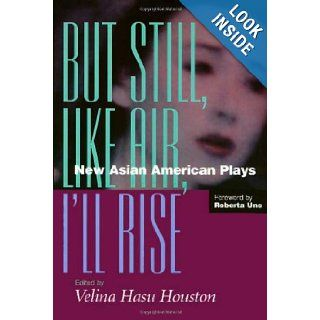 But Still, Like Air, I'll Rise: New Asian American Plays: Velina Hasu Houston, Roberta Uno: 9781566395380: Books