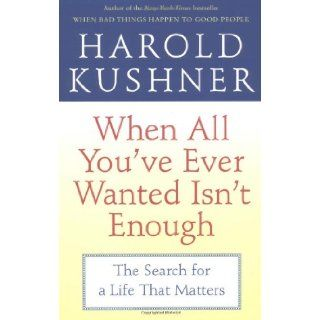 When All You've Ever Wanted Isn't Enough: The Search for a Life That Matters: Harold Kushner: 9780743234733: Books