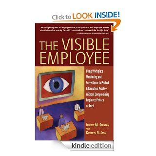 The Visible Employee: Using Workplace Monitoring and Surveillance to Protect Information Assets Without Compromising Employee Privacy or Trust eBook: Jeffrey M. Stanton, Kathryn R. Stam: Kindle Store