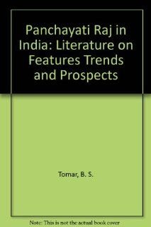 Panchayati Raj in India: Literature on Features Trends and Prospects (9780685502389): B. S. Tomar: Books