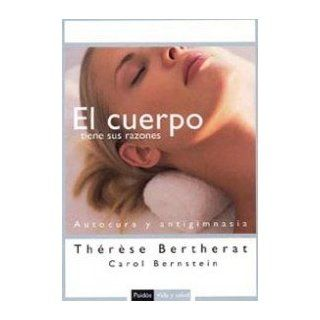 El cuerpo tiene sus razones: Autocura y antigimnasia / Your Body Knows Better (Paidos Vida Y Salud / Paidos Life and Health) (Spanish Edition): Therese Bertherat: 9788449319129: Books