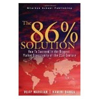 The 86 Percent Solution: How to Succeed in the Biggest Market Opportunity of the 21st Century: Vijay Mahajan, Kamini Banga: 9780131489073: Books