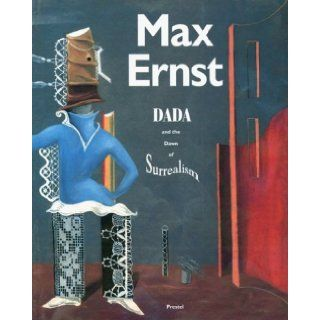 Max Ernst Dada and the Dawn of Surrealism (Art & Design) William A. Camfield, Max Ernst, Werner Spies, Walter Hopps, Tex.) Menil Collection (Houston, N. Y.) Museum of Modern Art (New York, Art Institute of Chicago 9783791312606 Books
