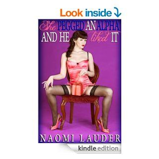 She Pegged an Alpha and He Liked It   Kindle edition by Naomi Lauder. Literature & Fiction Kindle eBooks @ .