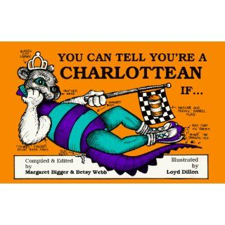 You Can Tell You're a Charlottean If . . .: Margaret G. Bigger, Betsy Webb: 9780964060661: Books