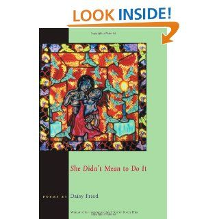 She Didn't Mean To Do It (Pitt Poetry Series): Daisy Fried: 9780822957386: Books