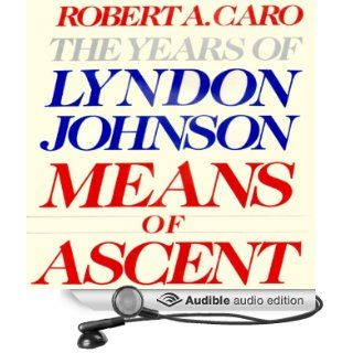 Means of Ascent: The Years of Lyndon Johnson (Audible Audio Edition): Robert A. Caro, Grover Gardner: Books