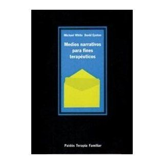 Medios narrativos para fines terapeuticos / Narrative Means to Therapeutic Purposes (Spanish Edition) (9788475099255): Michael White, David Epston: Books