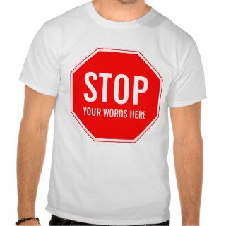 Custom Stop Sign (add your own text) T shirts