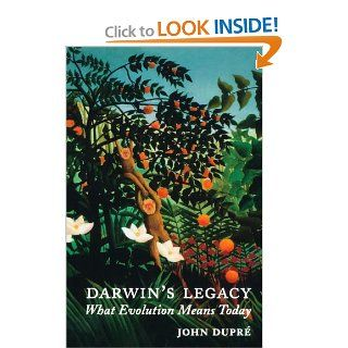Darwin's Legacy What Evolution Means Today John Dupre 9780199284214 Books