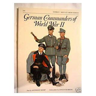 German Commanders of World War 2 (Men At Arms Series, No. 124) Anthony Kemp, Angus McBride 9780850454338 Books