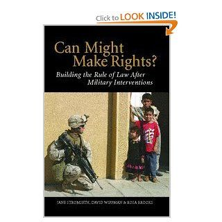 Can Might Make Rights?: Building the Rule of Law after Military Interventions: Jane Stromseth, David Wippman, Rosa Brooks: 9780521678018: Books
