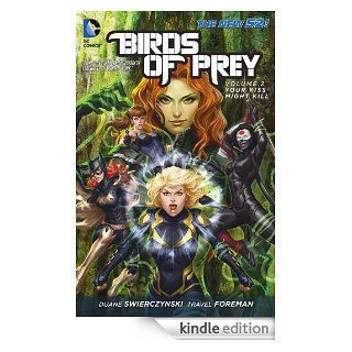 Birds of Prey Vol. 2: Your Kiss Might Kill eBook: DUANE SWIERCZYNSKI, TRAVEL FOREMAN, JESUS SAIZ: Kindle Store